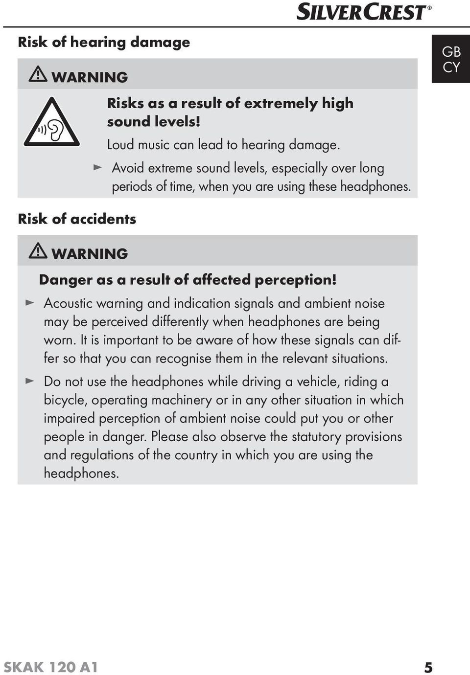 Acoustic warning and indication signals and ambient noise may be perceived diff erently when headphones are being worn.
