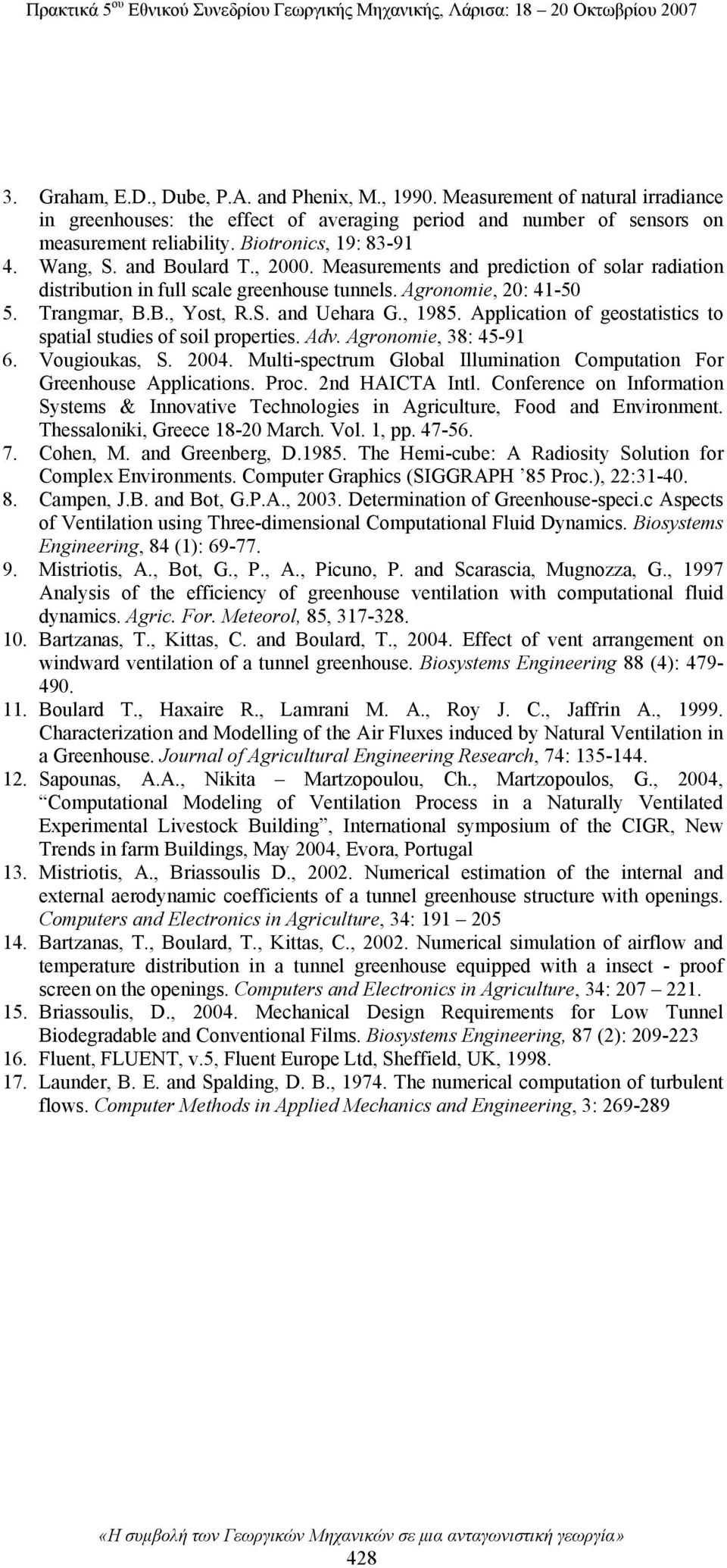 , 1985. Application of geostatistics to spatial studies of soil properties. Adv. Agronomie, 38: 45-91 6. Vougioukas, S. 2004.
