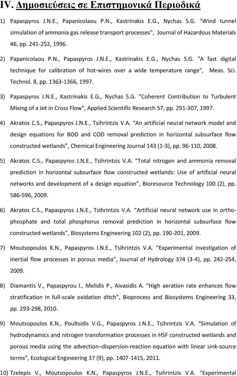 "8, pp. 1363-1366, 1997. Meas. Sci. 3) Papaspyros J.N.E., Kastrinakis E.G., Nychas S.G. ""Coherent Contribution to Turbulent Mixing of a Jet in Cross Flow"", Applied Scientific Research 57, pp."