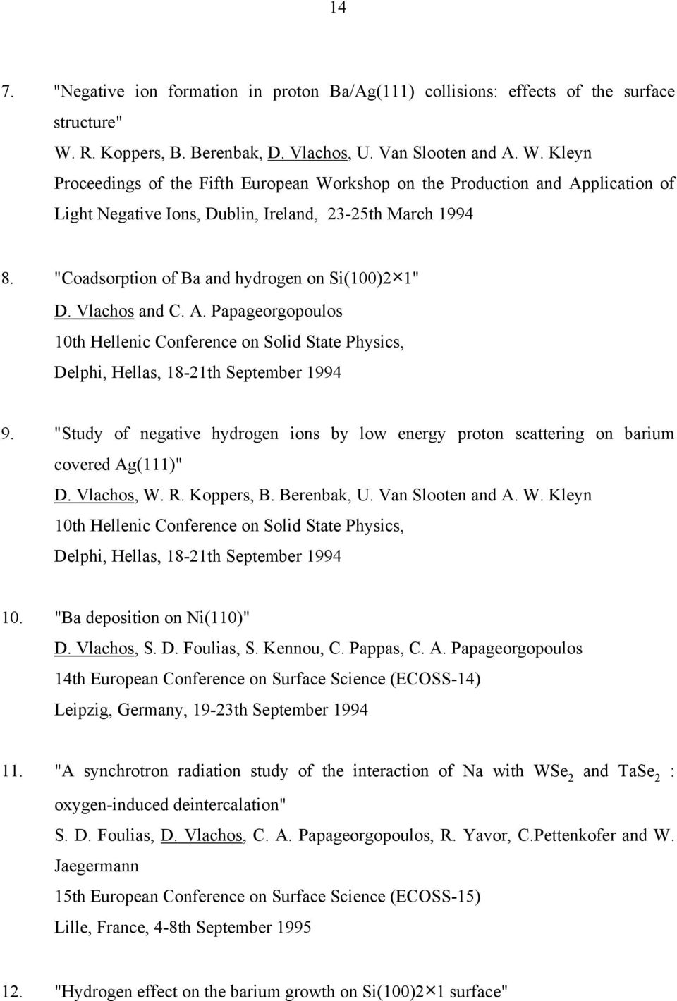 "Kleyn Proceedings of the Fifth European Workshop on the Production and Application of Light Negative Ions, Dublin, Ireland, 23-25th March 1994 8. ""Coadsorption of Ba and hydrogen on Si(100)2 1"" D."