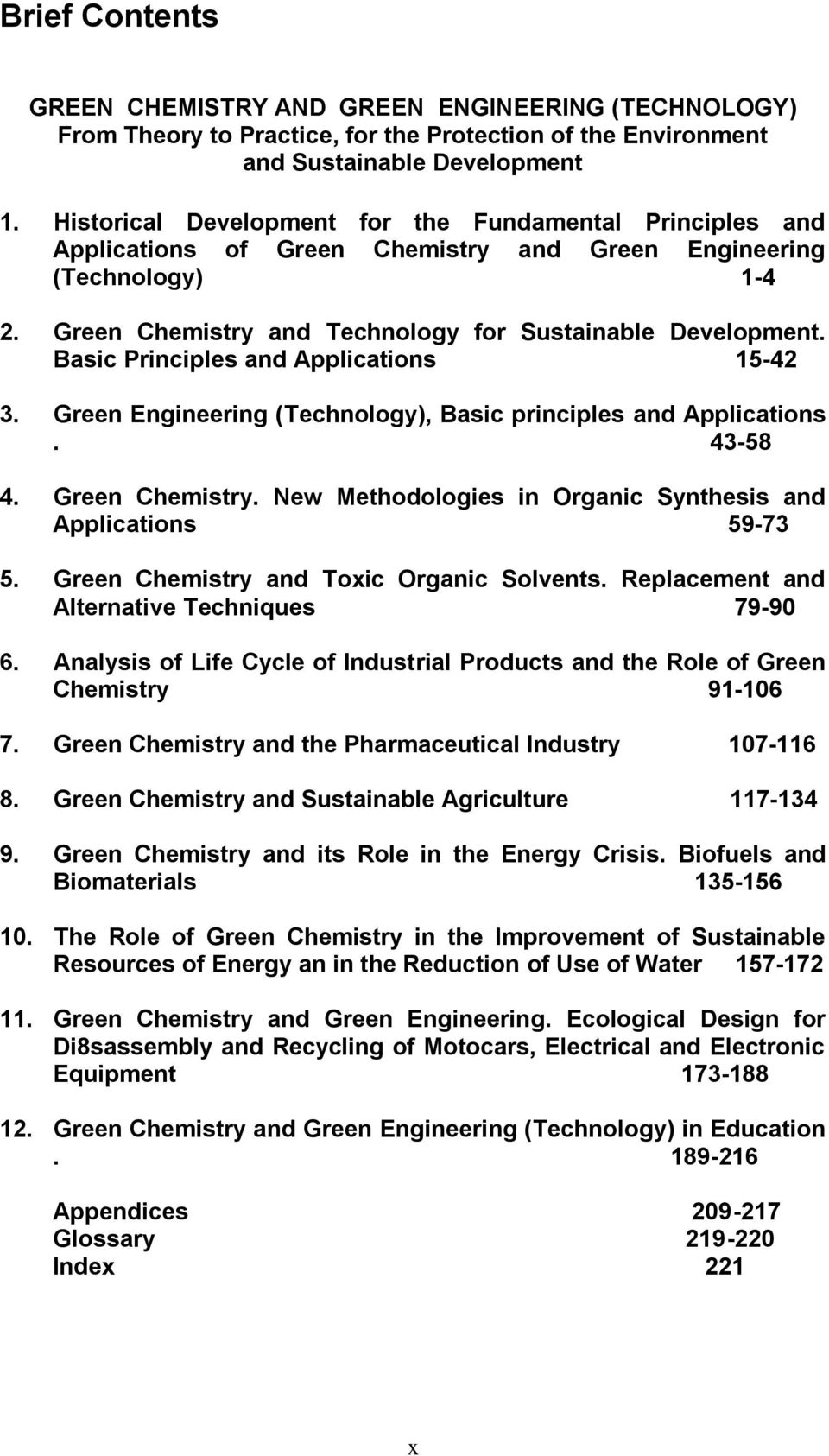 Basic Principles and Applications 15-42 3. Green Engineering (Technology), Basic principles and Applications. 43-58 4. Green Chemistry. New Methodologies in Organic Synthesis and Applications 59-73 5.
