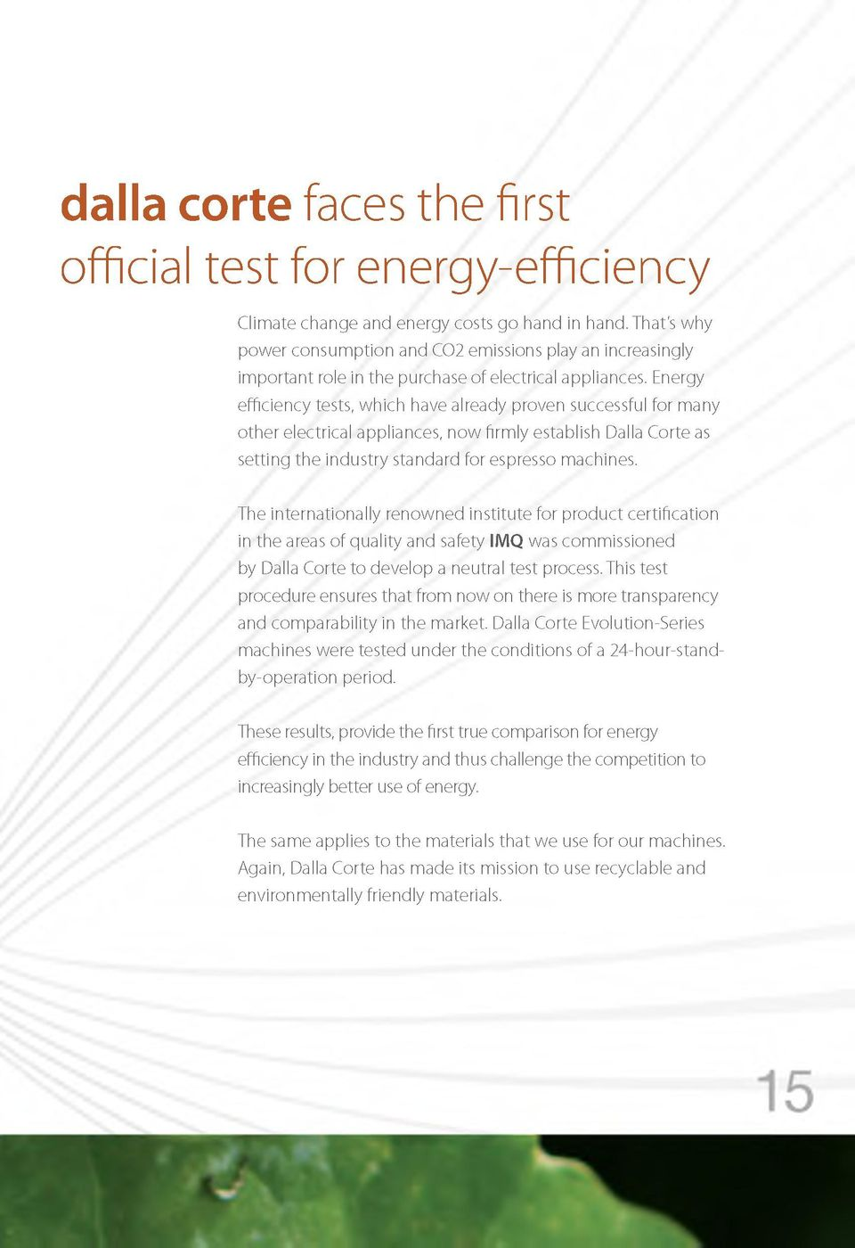 Energy efficiency tests, w hich have already proven successful for many o th er electrical appliances, n o w firm ly establish Dalla Corte as setting the industry standard for espresso machines.