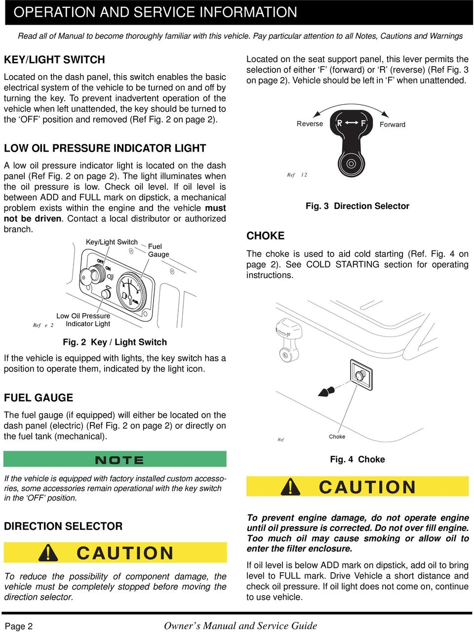 turning the key. To prevent inadvertent operation of the vehicle when left unattended, the key should be turned to the OFF position and removed (Ref Fig. 2 on page 2).