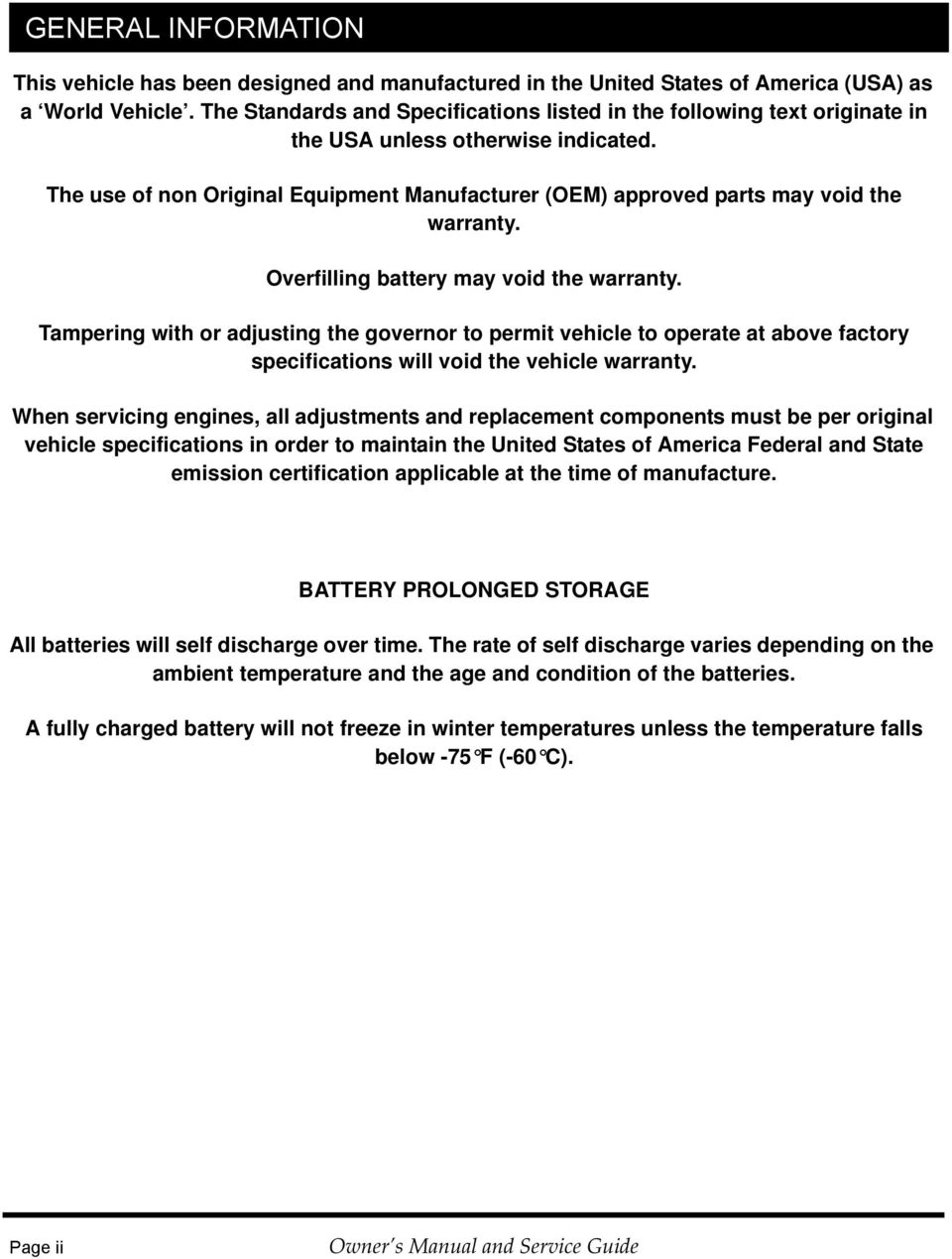 The use of non Original Equipment Manufacturer (OEM) approved parts may void the warranty. Overfilling battery may void the warranty.