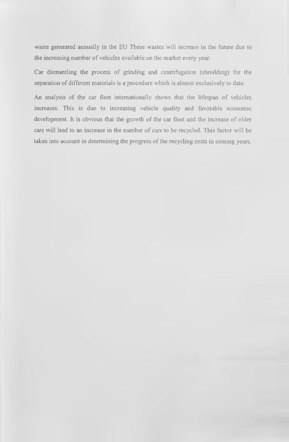 An analysis of the car fleet internationally shows that the lifespan of vehicles increases. This is due to increasing vehicle quality and favorable economic development.
