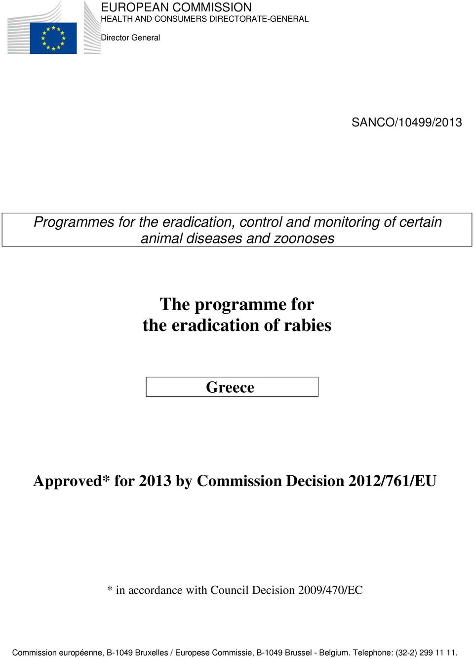 rabies Greece Approved* for 2013 by Commission Decision 2012/761/EU * in accordance with Council Decision