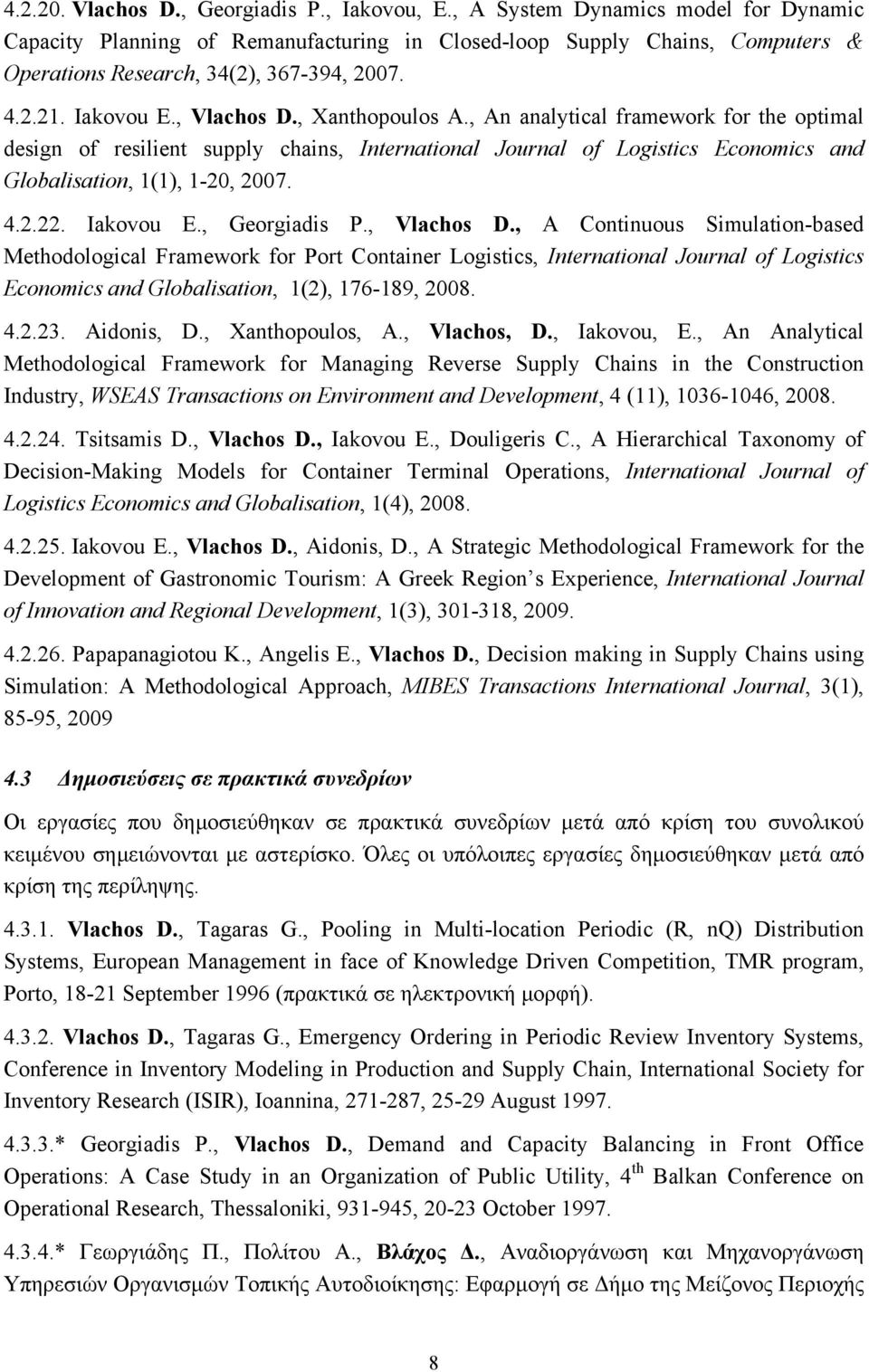 , Xanthopoulos A., An analytical framework for the optimal design of resilient supply chains, International Journal of Logistics Economics and Globalisation, 1(1), 1-20, 2007. 4.2.22. Iakovou E.