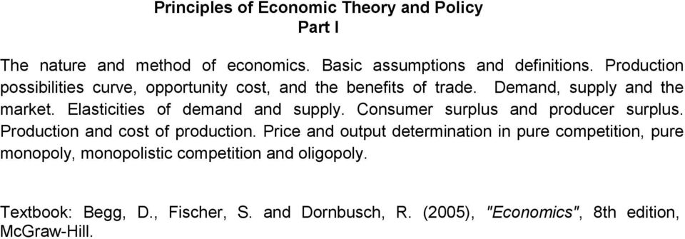 Elasticities of demand and supply. Consumer surplus and producer surplus. Production and cost of production.