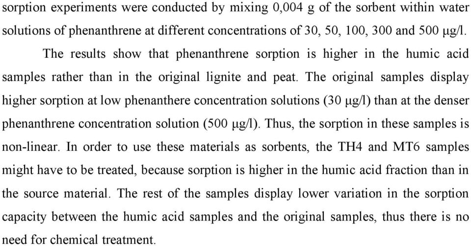 The original samples display higher sorption at low phenanthere concentration solutions (30 μg/l) than at the denser phenanthrene concentration solution (500 μg/l).