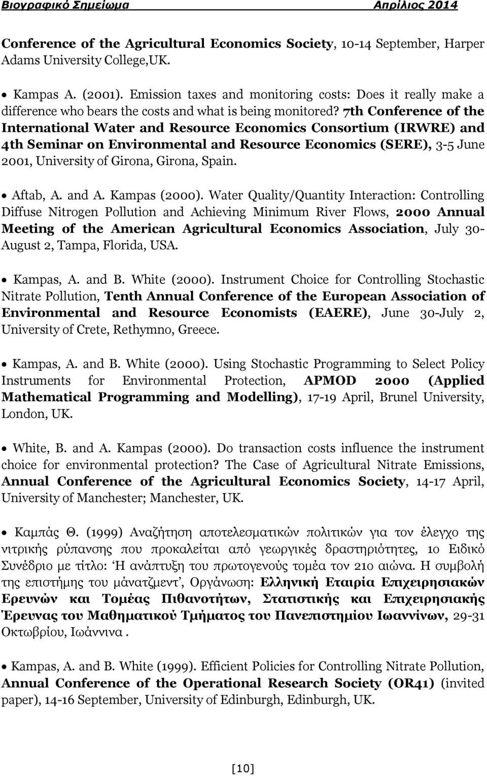 7th Conference of the International Water and Resource Economics Consortium (ΙRWRE) and 4th Seminar on Environmental and Resource Economics (SERE), 3-5 June 2001, University of Girona, Girona, Spain.