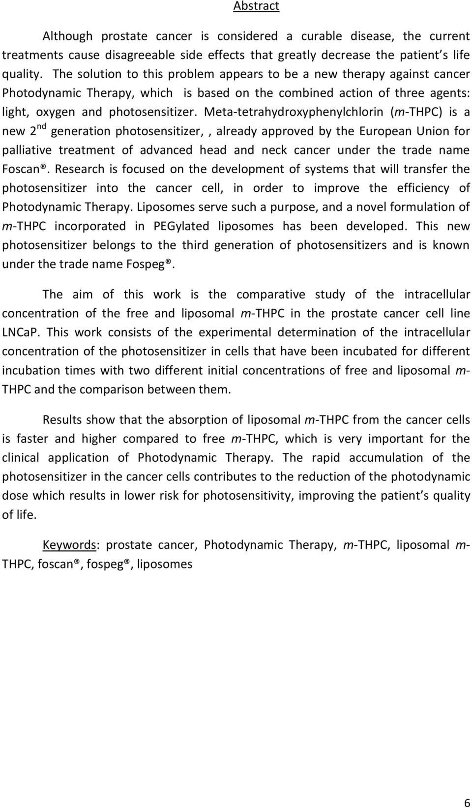 Meta-tetrahydroxyphenylchlorin (m-thpc) is a new 2 nd generation photosensitizer,, already approved by the European Union for palliative treatment of advanced head and neck cancer under the trade