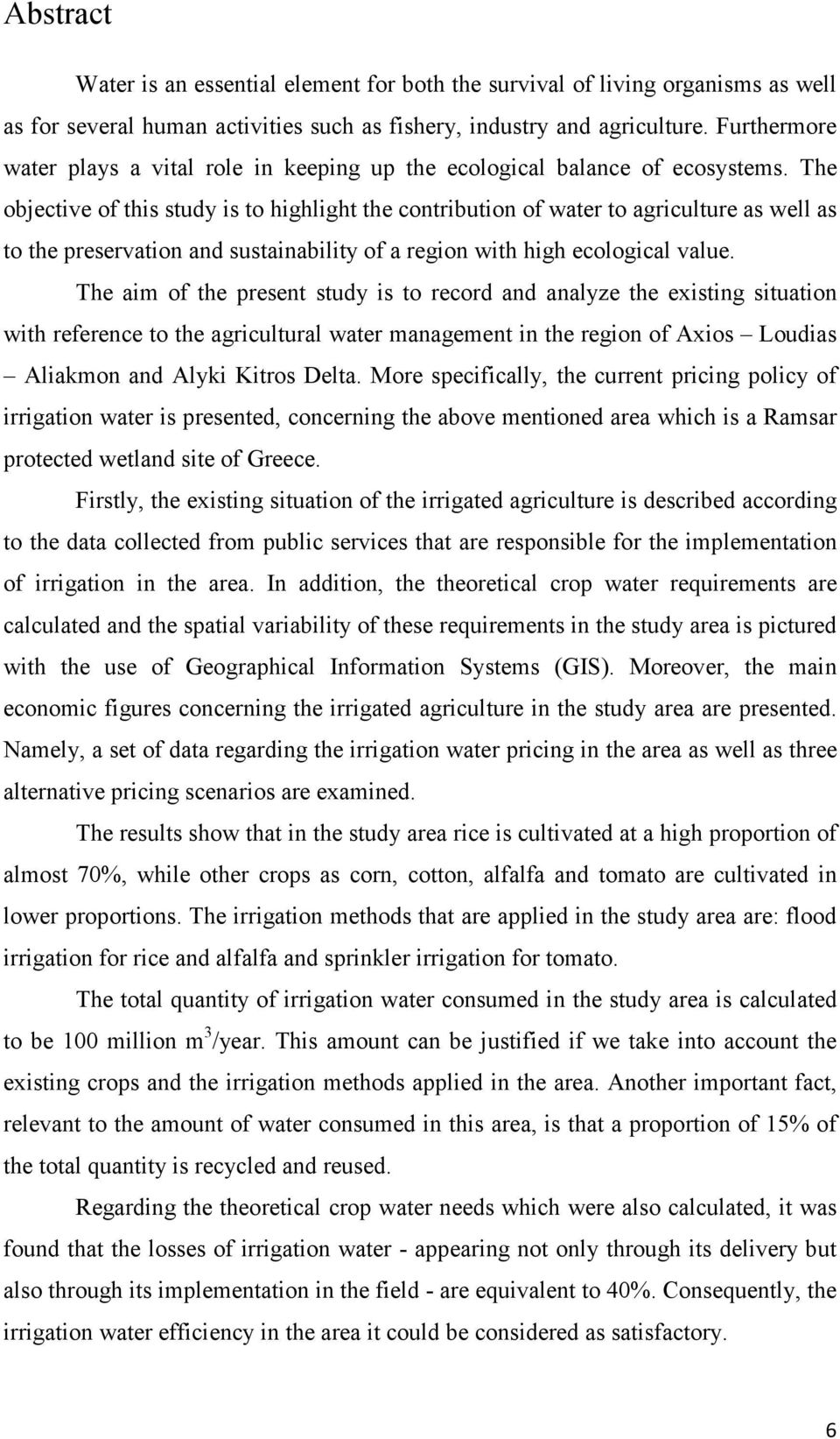 The objective of this study is to highlight the contribution of water to agriculture as well as to the preservation and sustainability of a region with high ecological value.