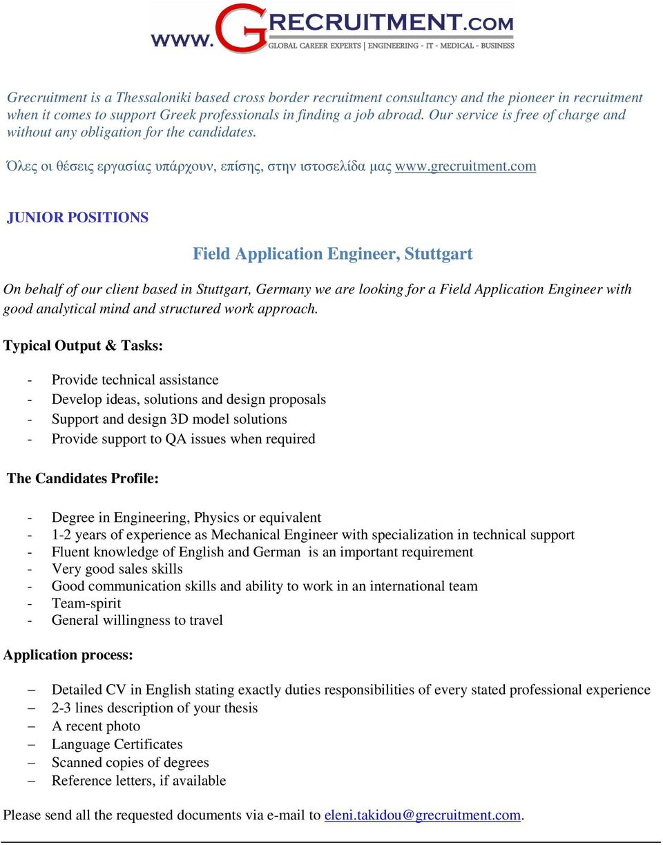 com JUNIOR POSITIONS Field Application Engineer, Stuttgart On behalf of our client based in Stuttgart, Germany we are looking for a Field Application Engineer with good analytical mind and structured