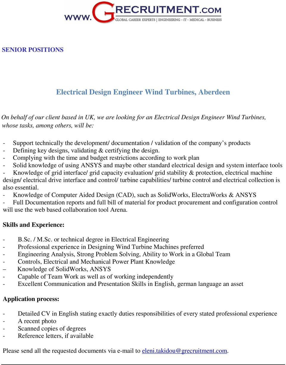 - Complying with the time and budget restrictions according to work plan - Solid knowledge of using ANSYS and maybe other standard electrical design and system interface tools - Knowledge of grid