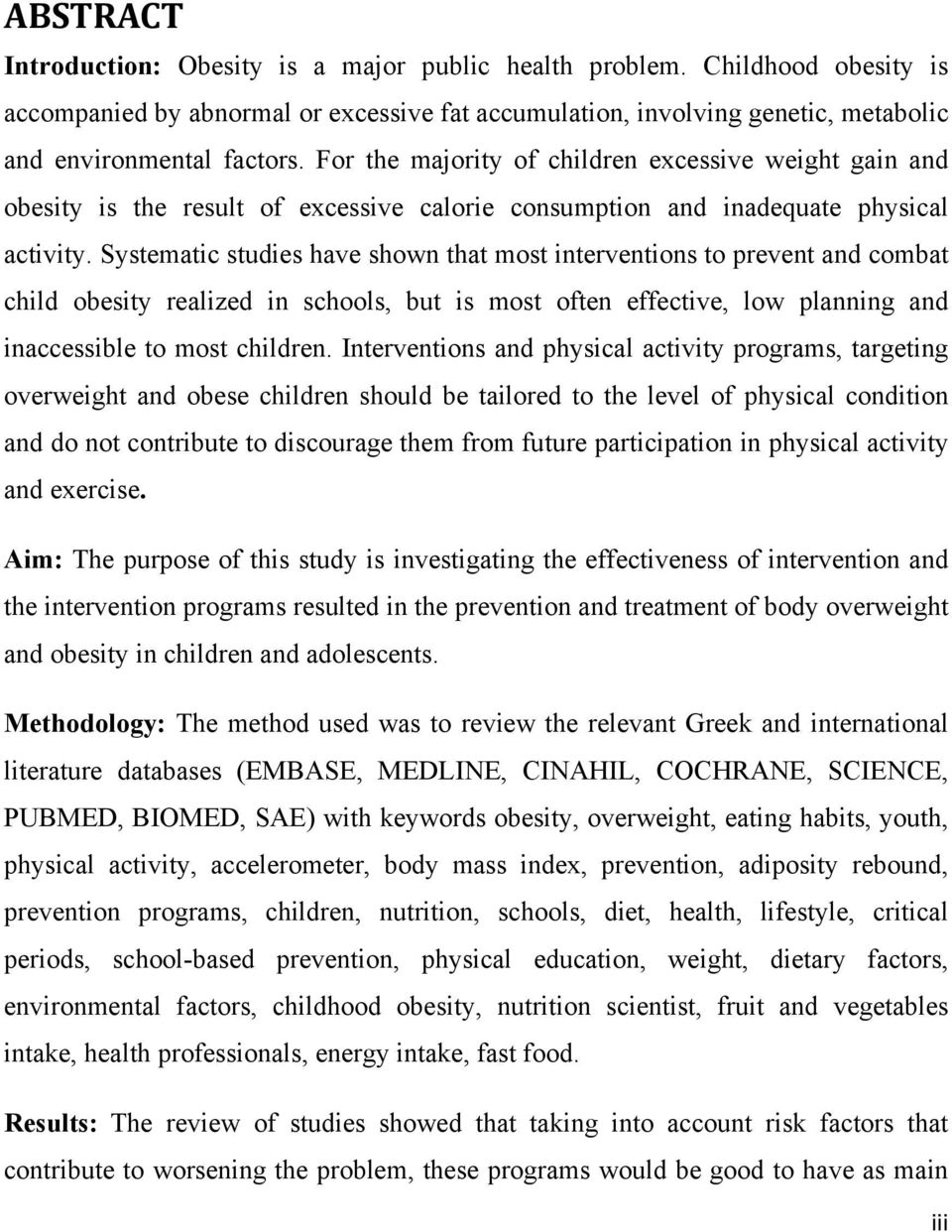 Systematic studies have shown that most interventions to prevent and combat child obesity realized in schools, but is most often effective, low planning and inaccessible to most children.