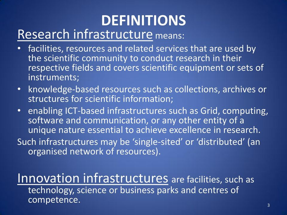infrastructures such as Grid, computing, software and communication, or any other entity of a unique nature essential to achieve excellence in research.