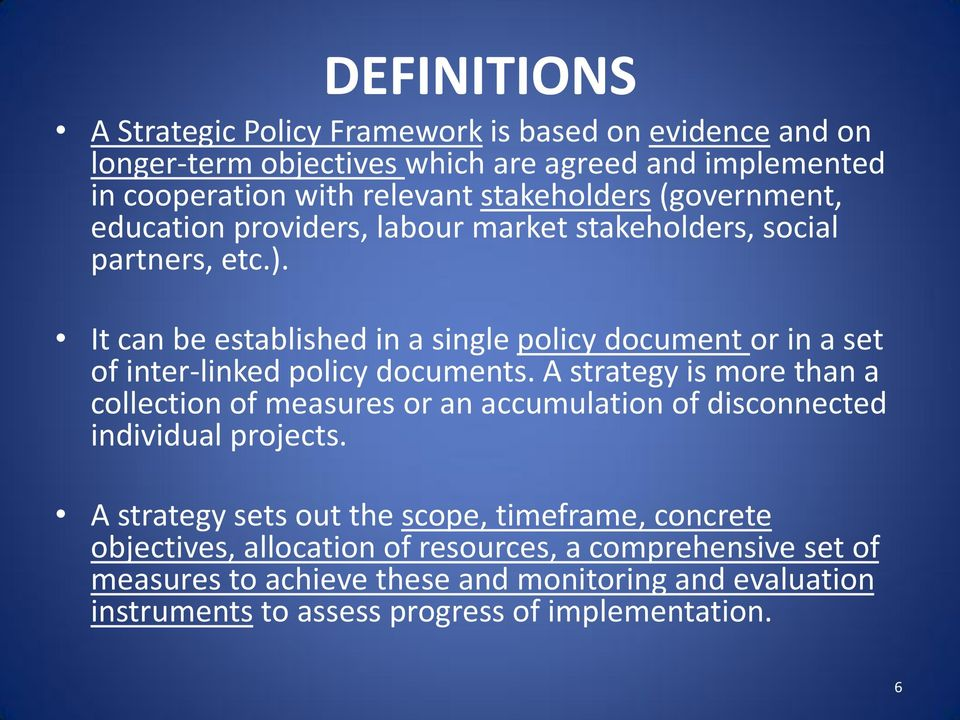 It can be established in a single policy document or in a set of inter-linked policy documents.