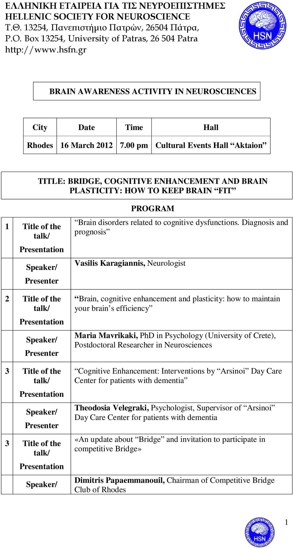 Presentation Speaker/ Presenter 3 Title of the talk/ Presentation Speaker/ Presenter 3 Title of the talk/ Presentation Speaker/ PROGRAM Brain disorders related to cognitive dysfunctions.
