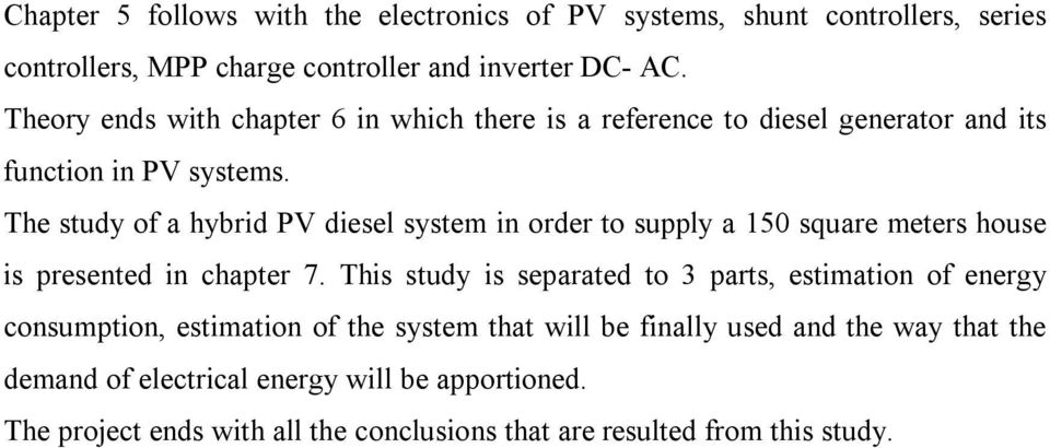 The study of a hybrid PV diesel system in order to supply a 150 square meters house is presented in chapter 7.