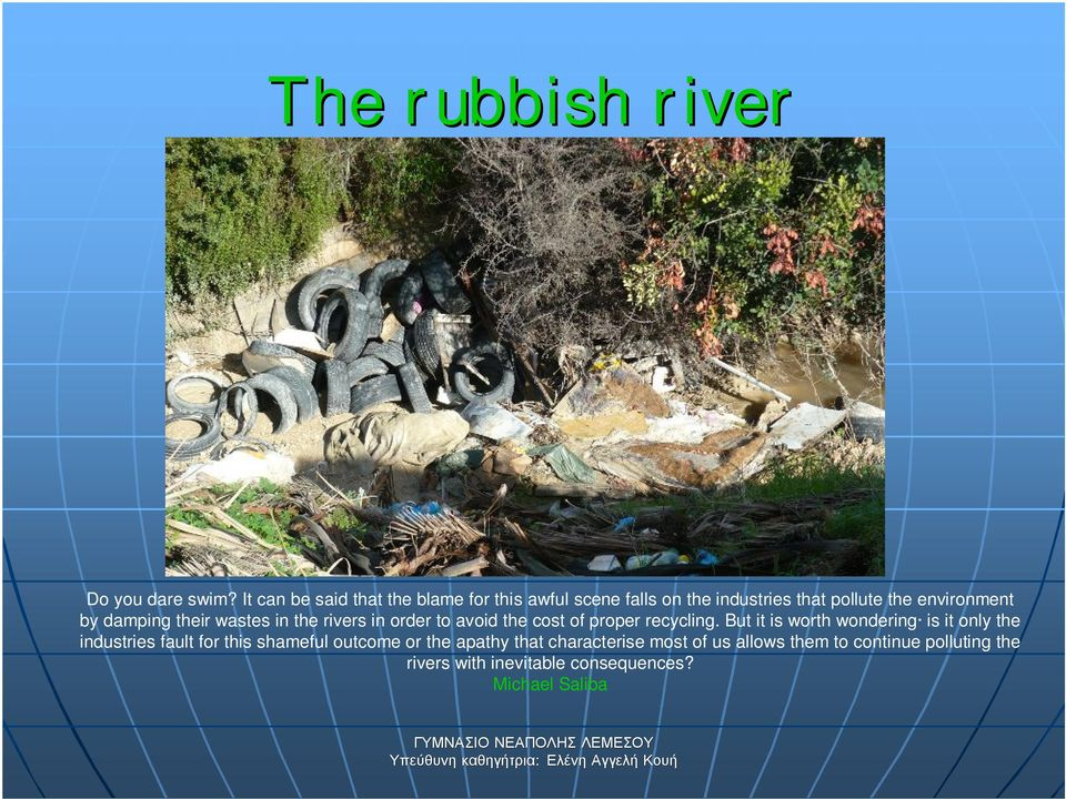 damping their wastes in the rivers in order to avoid the cost of proper recycling.