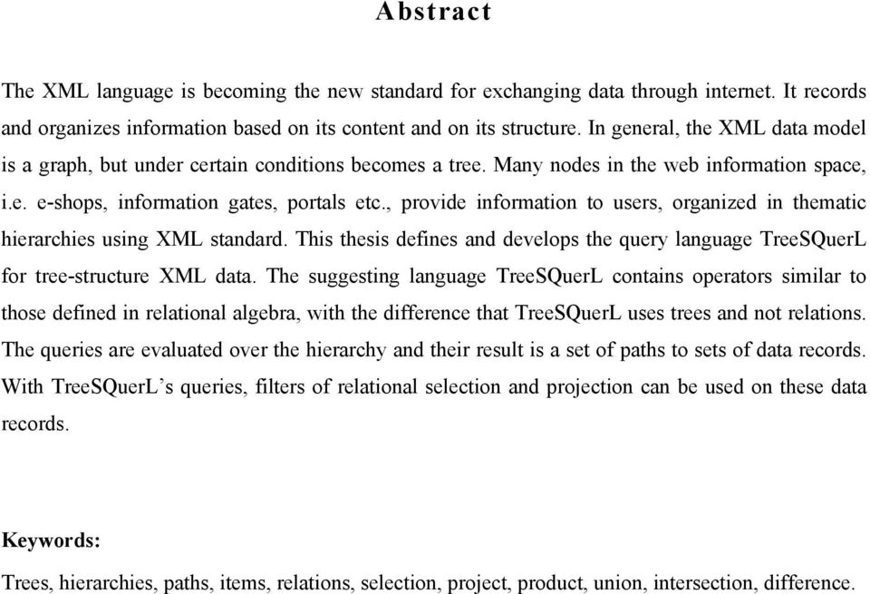 , provide information to users, organized in thematic hierarchies using XML standard. This thesis defines and develops the query language TreeSQuerL for tree-structure XML data.
