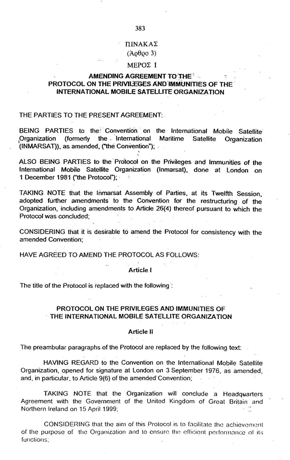 "Organization (formerly the - International Maritime Satellite Organization (INMARSAT)), as amended, (""the Convention""); ALSO BEING PARTIES to the Protocol on the Privileges and Immunities of the"