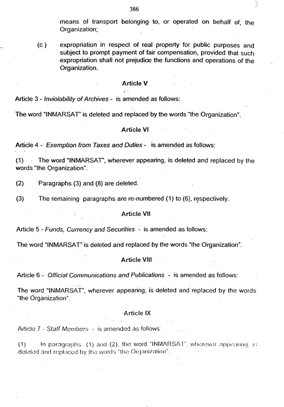 "Article V Article 3 - Inviolability of Archives - is amended as follows: The word ""INMARSAT"" is deleted and replaced by the words ""the Organization""."