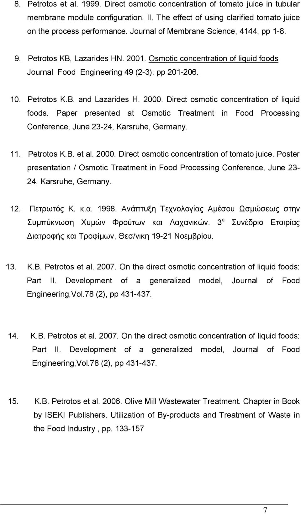 2000. Direct osmotic concentration of liquid foods. Paper presented at Osmotic Treatment in Food Processing Conference, June 23-24, Karsruhe, Germany. 11. Petrotos K.B. et al. 2000.