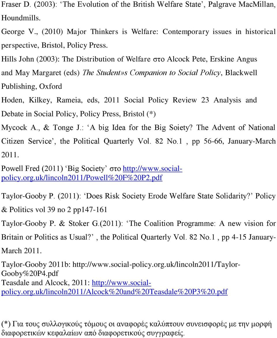Hills John (2003): The Distribution of Welfare ζην Alcock Pete, Erskine Angus and May Margaret (eds) The Student»s Companion to Social Policy, Blackwell Publishing, Oxford Hoden, Kilkey, Rameia, eds,