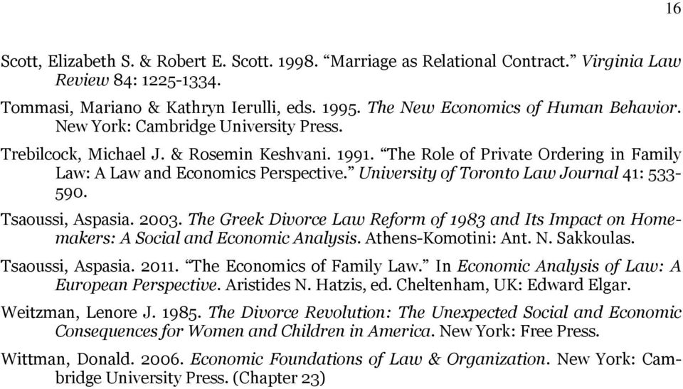 University of Toronto Law Journal 41: 533-590. Tsaoussi, Aspasia. 2003. The Greek Divorce Law Reform of 1983 and Its Impact on Homemakers: A Social and Economic Analysis. Athens-Komotini: Ant. N.