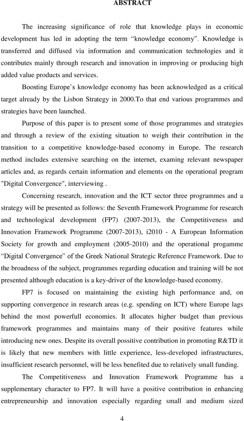 services. Boosting Europe s knowledge economy has been acknowledged as a critical target already by the Lisbon Strategy in 2000.To that end various programmes and strategies have been launched.
