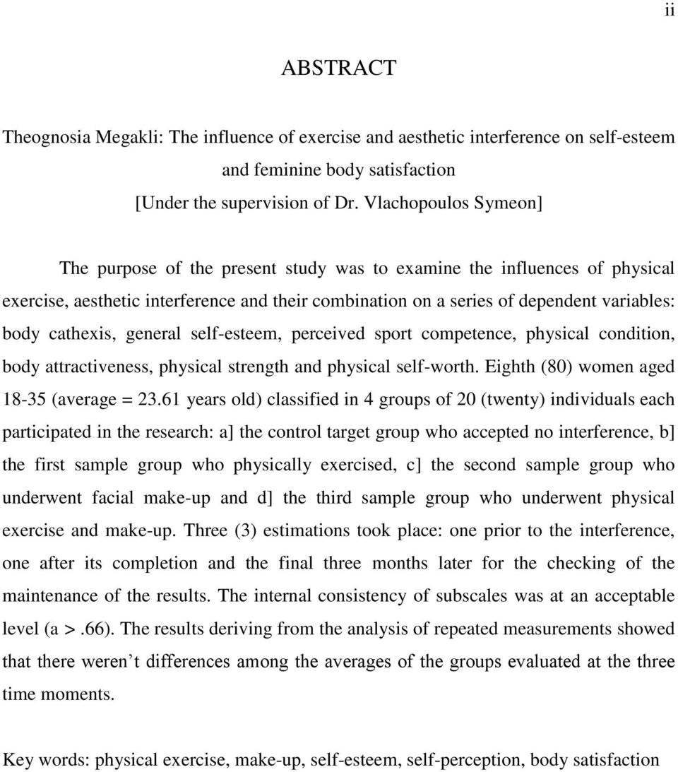 cathexis, general self-esteem, perceived sport competence, physical condition, body attractiveness, physical strength and physical self-worth. Eighth (80) women aged 18-35 (average = 23.