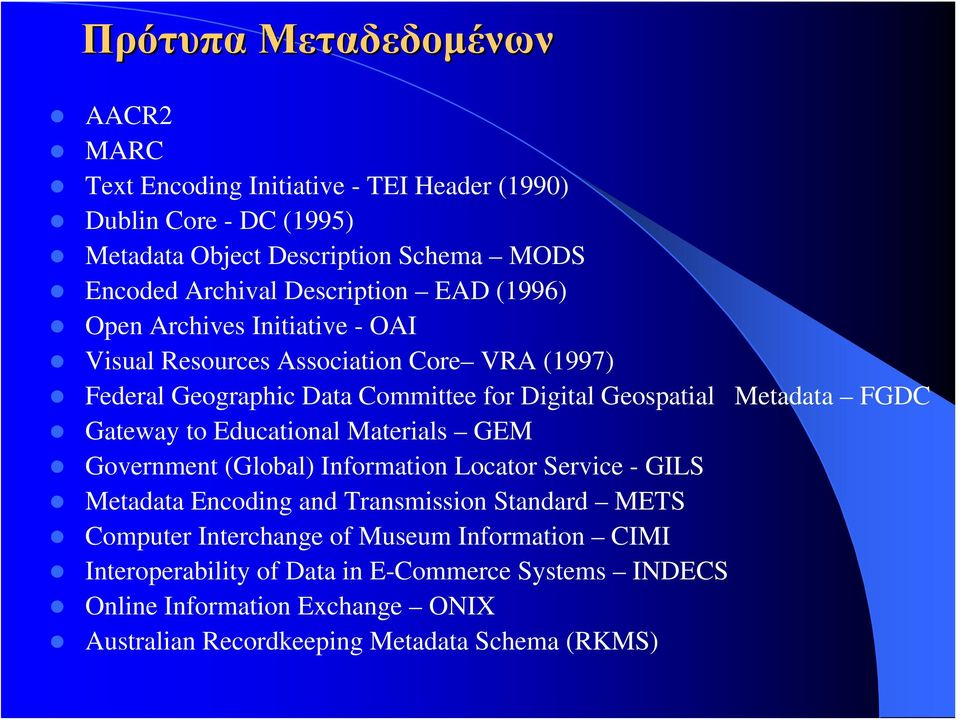 Metadata FGDC Gateway to Educational Materials GEM Government (Global) Information Locator Service - GILS Metadata Encoding and Transmission Standard METS