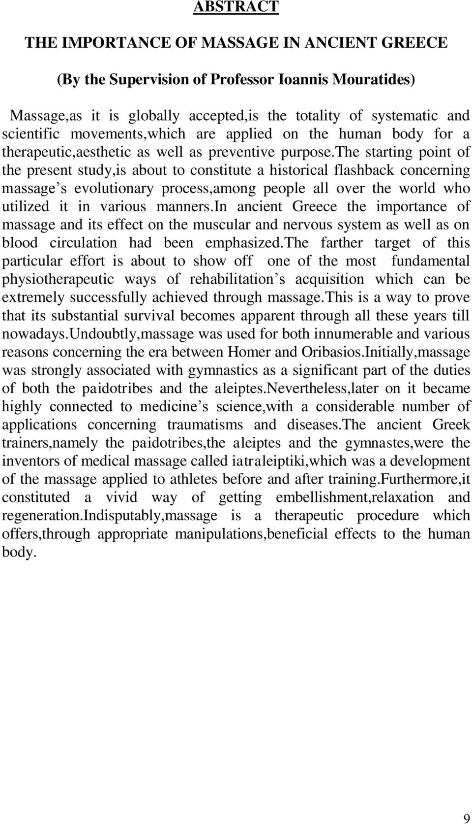 the starting point of the present study,is about to constitute a historical flashback concerning massage s evolutionary process,among people all over the world who utilized it in various manners.