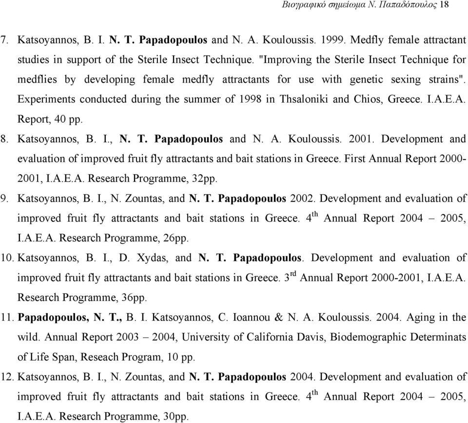 Experiments conducted during the summer of 1998 in Thsaloniki and Chios, Greece. I.A.E.A. Report, 40 pp. 8. Katsoyannos, B. I., N. T. Papadopoulos and N. A. Kouloussis. 2001.