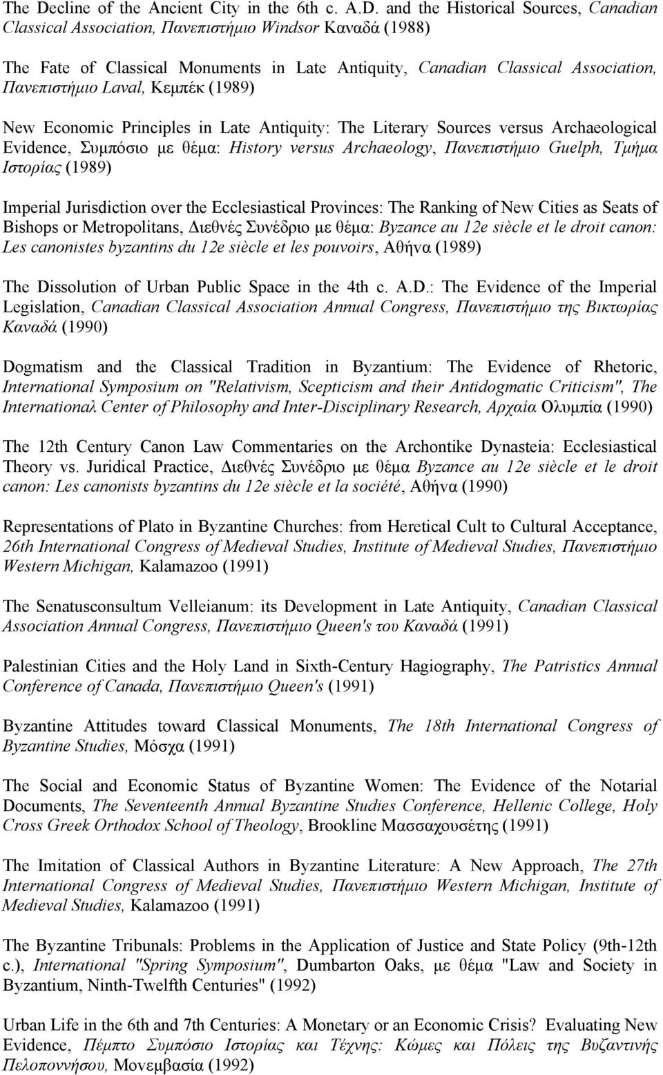 and the Historical Sources, Canadian Classical Association, Παvεπιστήμιo Windsor Καναδά (1988) The Fate of Classical Monuments in Late Antiquity, Canadian Classical Association, Παvεπιστήμιo Laval,