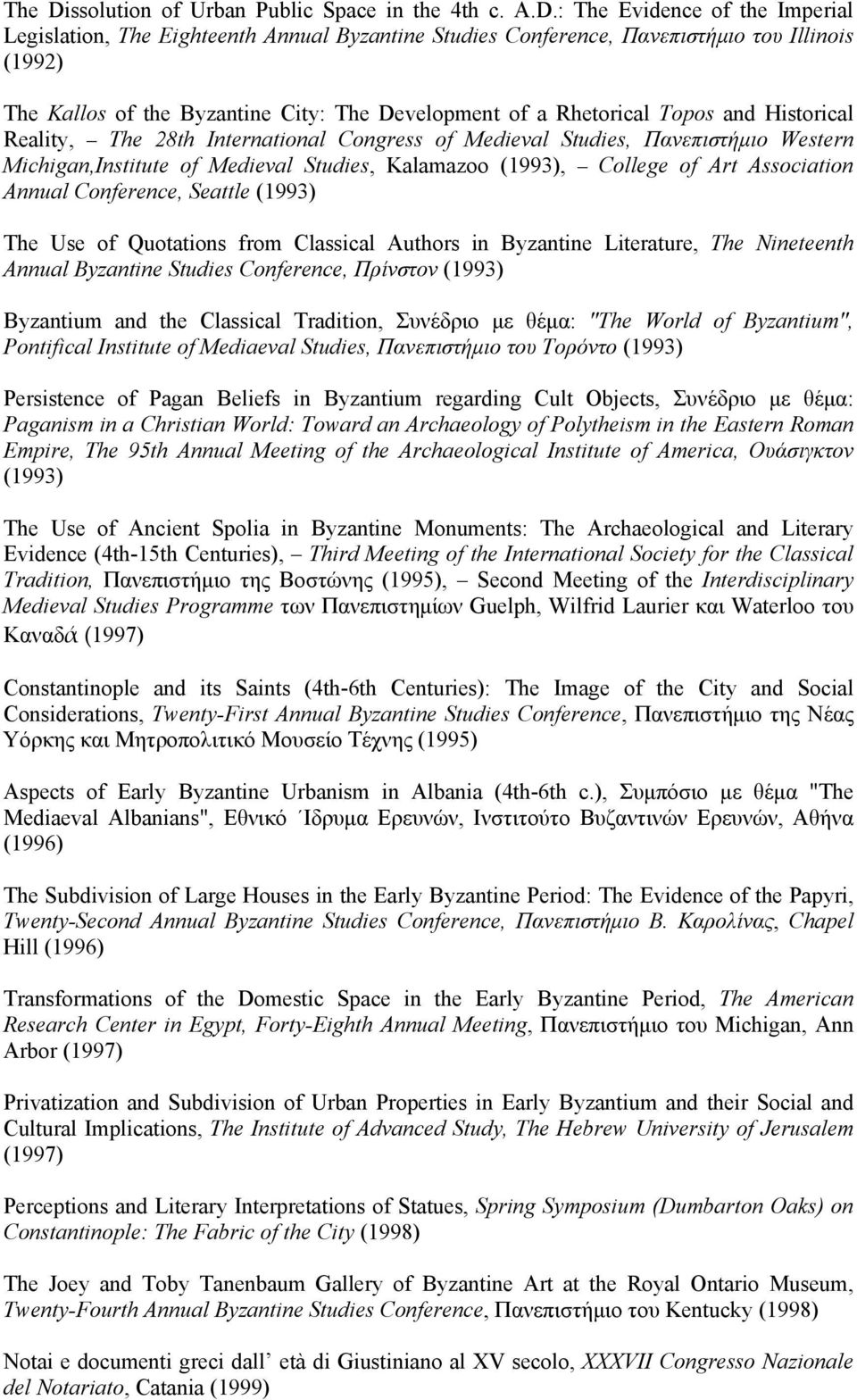 : The Evidence of the Imperial Legislation, The Eighteenth Annual Byzantine Studies Conference, Παvεπιστήμιo τoυ Illinois (1992) The Kallos of the Byzantine City: The Development of a Rhetorical