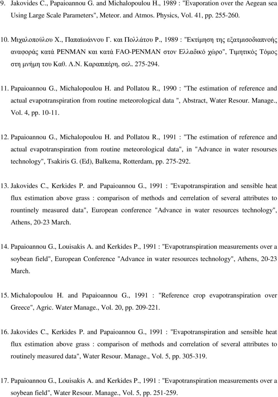 "11. Papaioannou G., Michalopoulou H. and Pollatou R., 1990 : ""The estimation of reference and actual evapotranspiration from routine meteorological data "", Abstract, Water Resour. Manage., Vol. 4, pp."