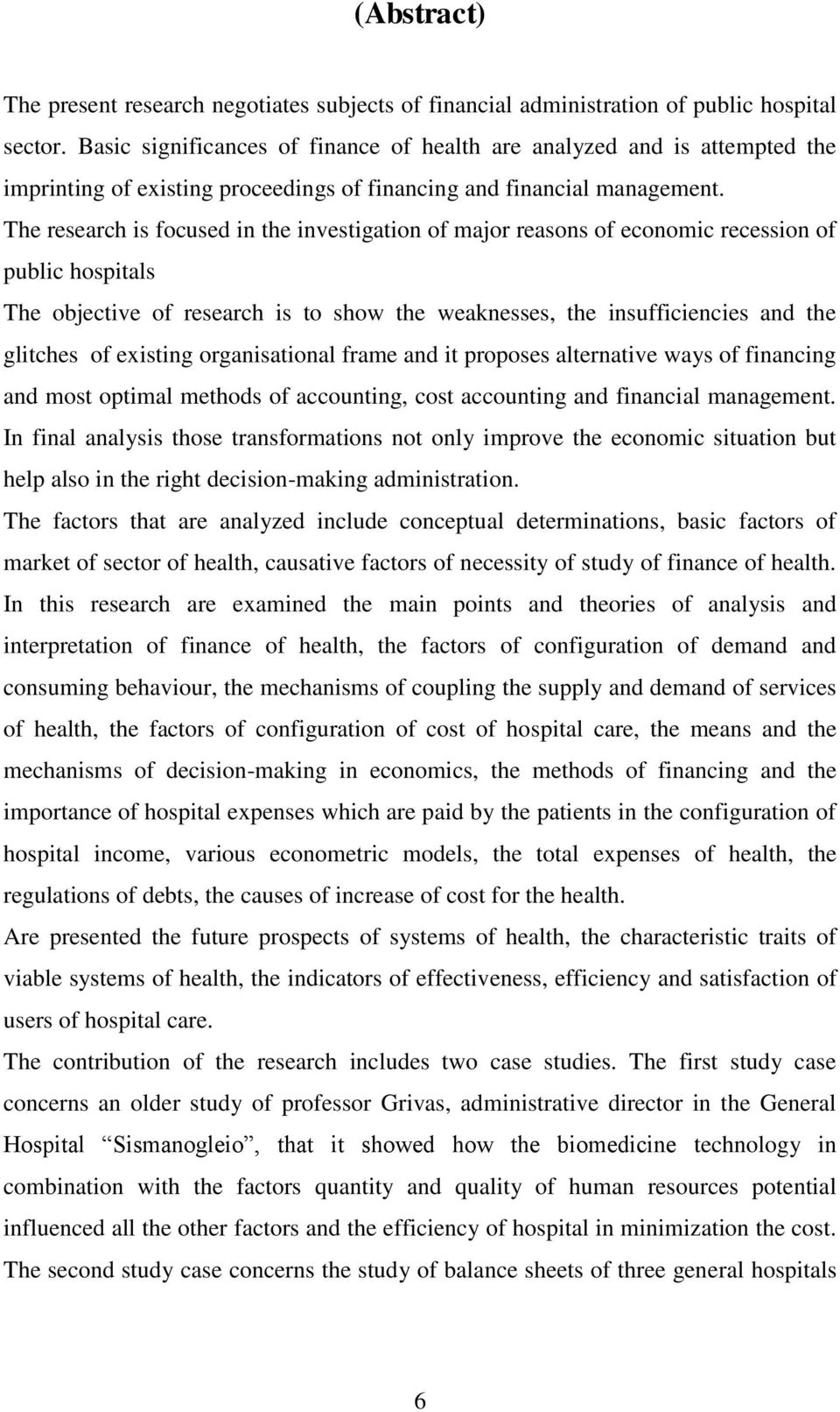 The research is focused in the investigation of major reasons of economic recession of public hospitals The objective of research is to show the weaknesses, the insufficiencies and the glitches of