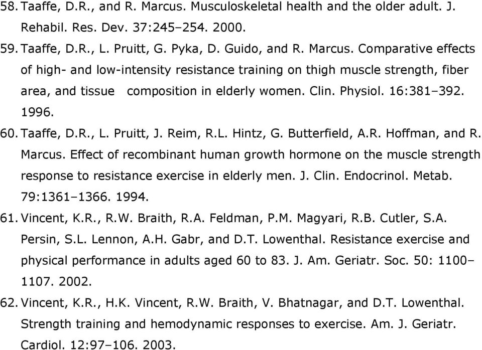 Effect of recombinant human growth hormone on the muscle strength response to resistance exercise in elderly men. J. Clin. Endocrinol. Metab. 79:1361 1366. 1994. 61. Vincent, K.R., R.W. Braith, R.A.