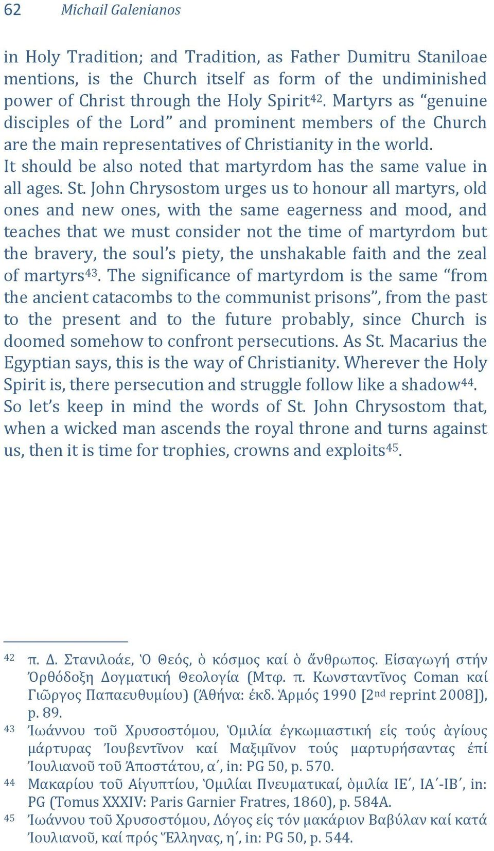 It should be also noted that martyrdom has the same value in all ages. St.