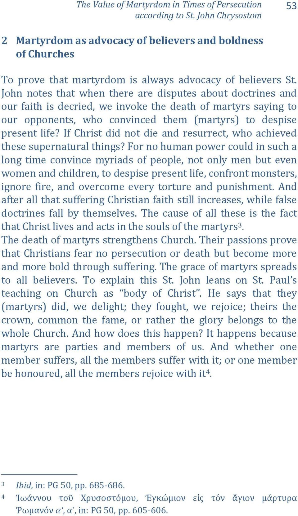 John notes that when there are disputes about doctrines and our faith is decried, we invoke the death of martyrs saying to our opponents, who convinced them (martyrs) to despise present life?