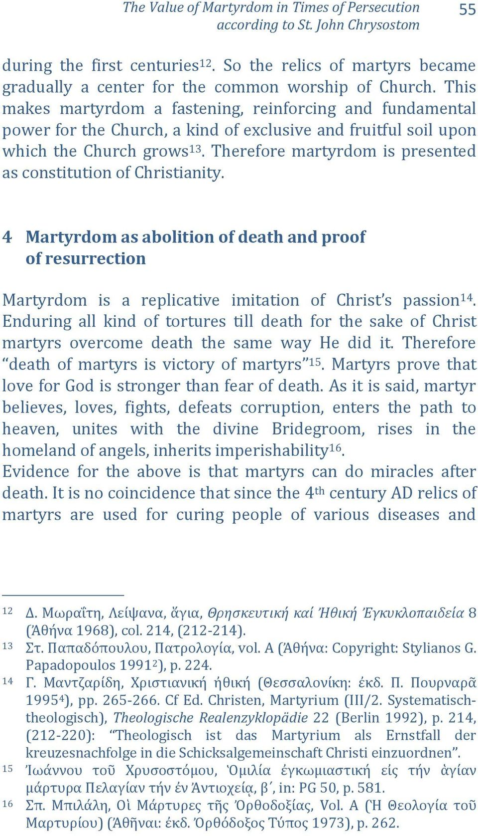 Therefore martyrdom is presented as constitution of Christianity. 4 Martyrdom as abolition of death and proof of resurrection Martyrdom is a replicative imitation of Christ s passion 14.