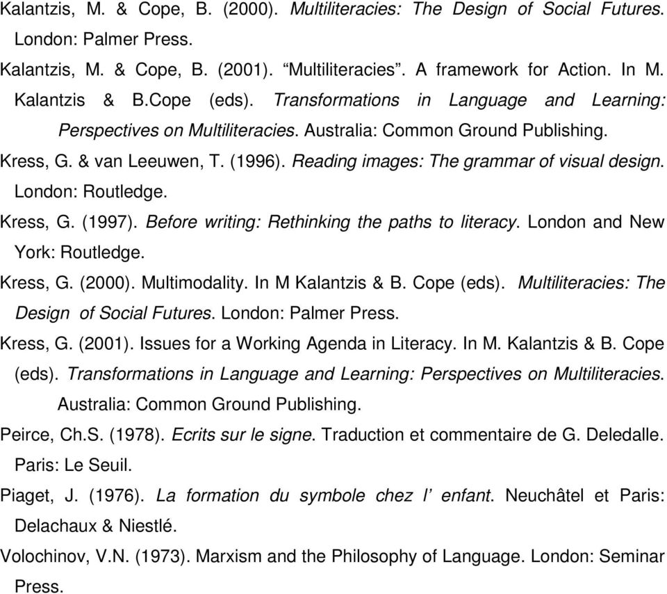 Reading images: The grammar of visual design. London: Routledge. Kress, G. (1997). Before writing: Rethinking the paths to literacy. London and New York: Routledge. Kress, G. (2000). Multimodality.