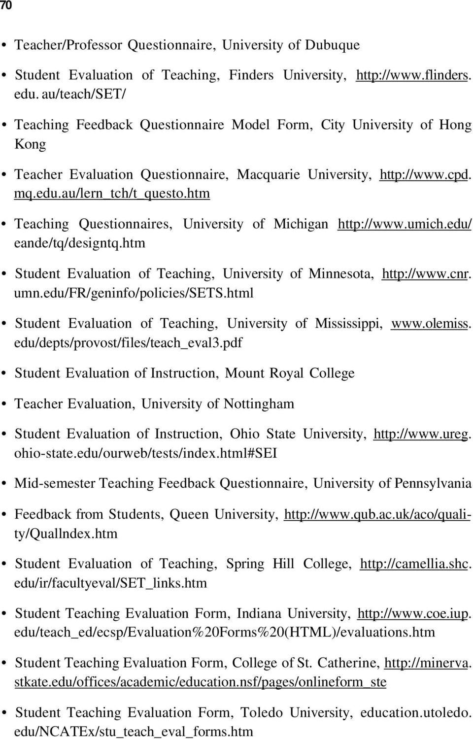 htm Teaching Questionnaires, University of Michigan http://www.umich.edu/ eande/tq/designtq.htm Student Evaluation of Teaching, University of Minnesota, http://www.cnr. umn.