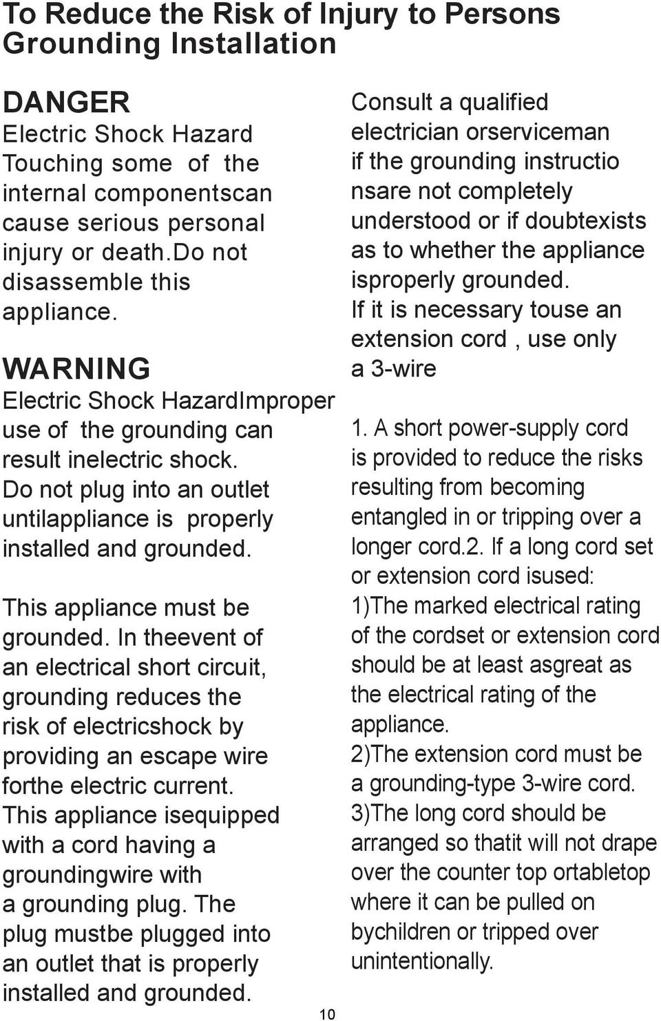 This appliance must be grounded. In theevent of an electrical short circuit, grounding reduces the risk of electricshock by providing an escape wire forthe electric current.