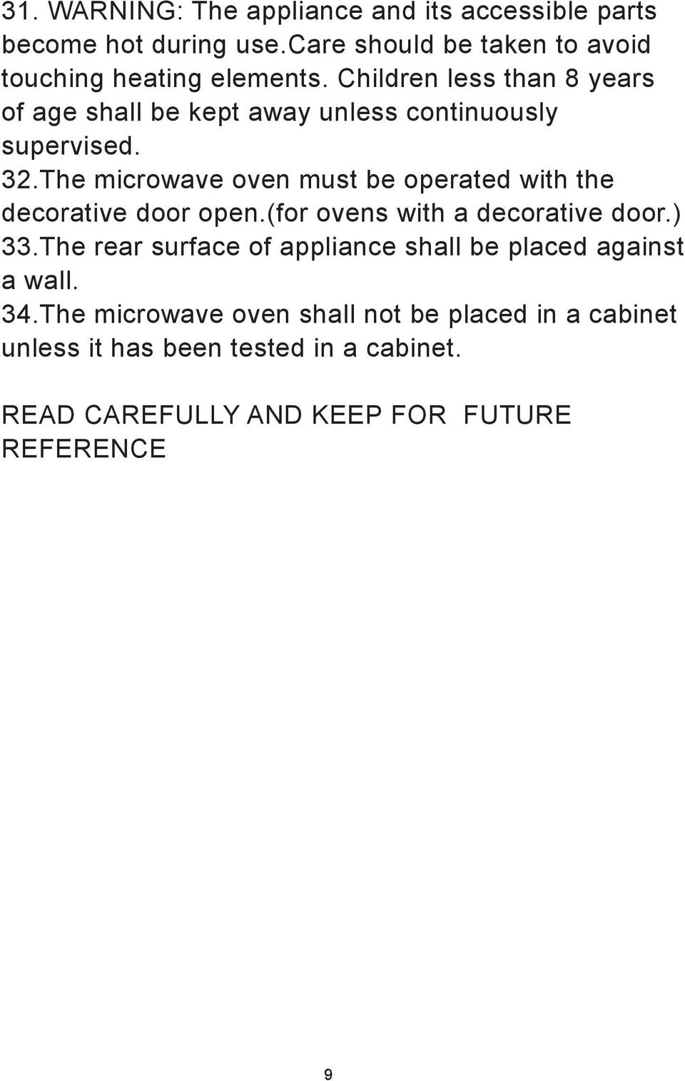 The microwave oven must be operated with the decorative door open.(for ovens with a decorative door.) 33.