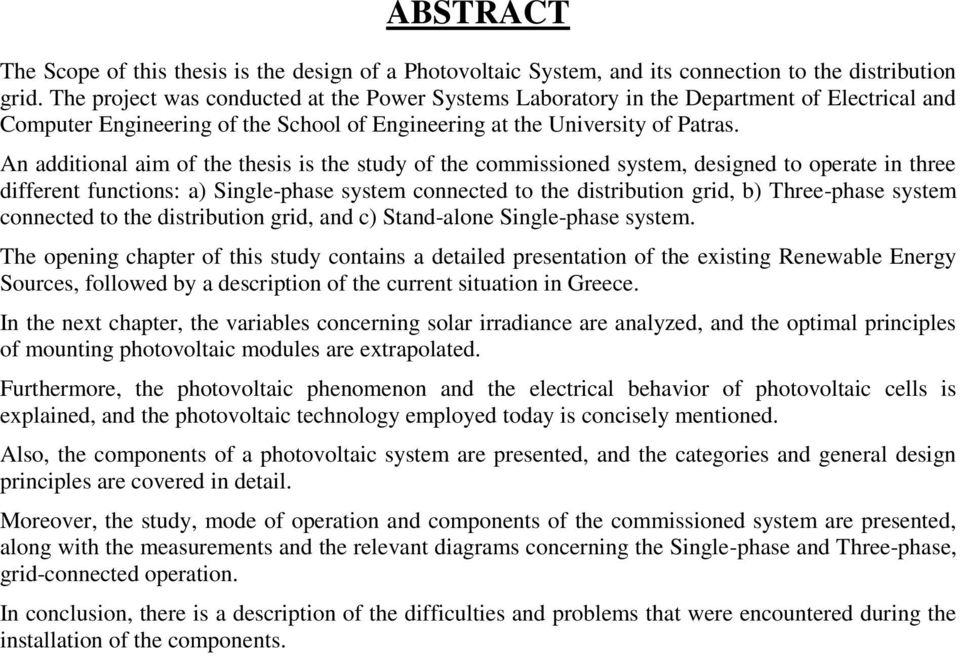 An additional aim of the thesis is the study of the commissioned system, designed to operate in three different functions: a) Single-phase system connected to the distribution grid, b) Three-phase