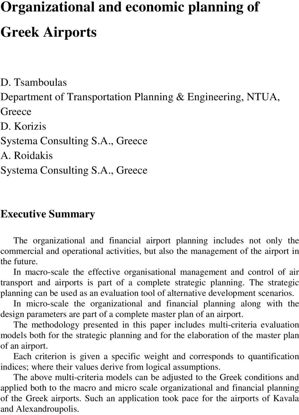 , Greece Executive Summary The organizational and financial airport planning includes not only the commercial and operational activities, but also the management of the airport in the future.