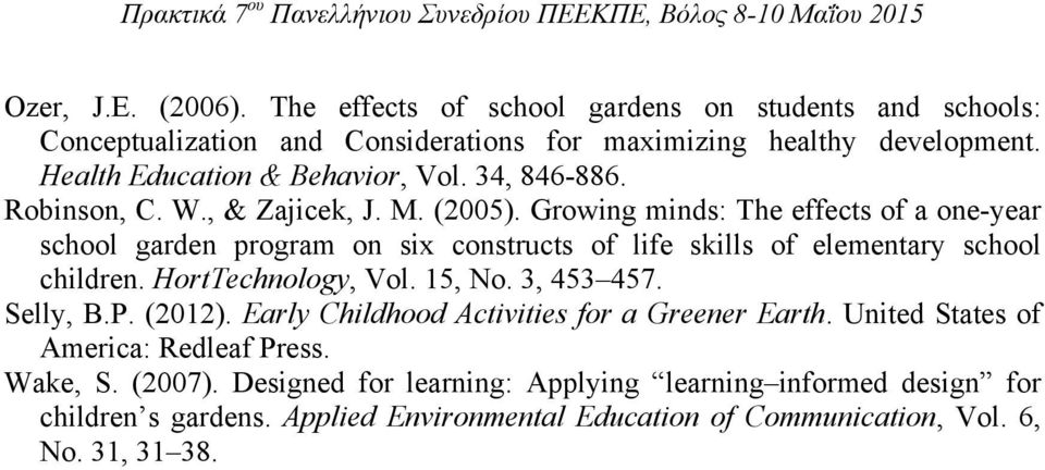 Growing minds: The effects of a one-year school garden program on six constructs of life skills of elementary school children. HortTechnology, Vol. 15, No. 3, 453 457.